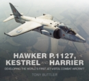 Hawker P.1127, Kestrel and Harrier : Developing the World's First Jet V/STOL Combat Aircraft - Book