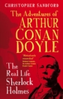 The Man who Would be Sherlock : The Real Life Adventures of Arthur Conan Doyle - Book