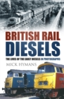 British Rail Diesels : The Lives of the Early Diesels in Photographs - Book