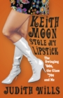 Keith Moon Stole My Lipstick : The Swinging '60s, the Glam '70s and Me - Book