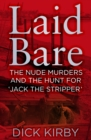 Laid Bare : The Nude Murders and the Hunt for 'Jack the Stripper' - Book