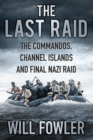 The Last Raid : The Commandos, Channel Islands and Final Nazi Raid - Book