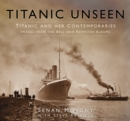 Titanic Unseen : Titanic and Her Contemporaries - Images from the Bell and Kempster Albums - Book