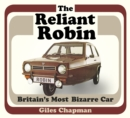 The Reliant Robin : Britain's Most Bizarre Car - Book