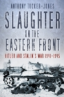 Slaughter on the Eastern Front : Hitler and Stalin's War 1941-1945 - Book