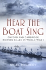 Hear The Boat Sing : Oxford and Cambridge Rowers Killed in World War I - Book