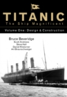 Titanic the Ship Magnificent - Volume One : Design & Construction - Book
