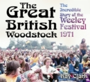 The Great British Woodstock : The Incredible Story of the Weeley Festival 1971 - Book