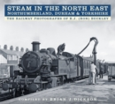 Steam in the North East - Northumberland, Durham & Yorkshire : The Railway Photographs of R.J. (Ron) Buckley - Book