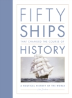 Fifty Ships that Changed the Course of History : A Nautical History of the World - Book