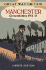 Great War Britain Manchester: Remembering 1914-18 - Book
