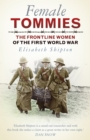 Female Tommies : The Frontline Women of the First World War - Book