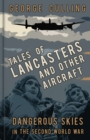 Tales of Lancasters and Other Aircraft : Dangerous Skies in the Second World War - Book
