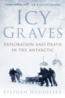 Icy Graves : Exploration and Death in the Antarctic - Book