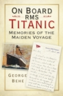 On Board RMS Titanic : Memories of the Maiden Voyage - Book