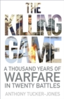 The Killing Game : A Thousand Years of Warfare in Twenty Battles - Book