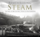 Remembering Steam : The End of British Rail Steam in Photographs - Book