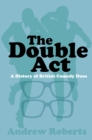 The Double Act : A History of British Comedy Duos - Book