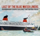 Last of the Blue Water Liners : Passenger Ships Sailing the Seven Seas - Book