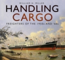 Handling Cargo : Freighters of the 1950s and '60s - Book
