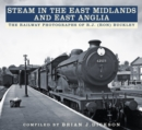 Steam in the East Midlands and East Anglia : The Railway Photographs of R.J. (Ron) Buckley - Book