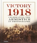 Victory 1918 : Celebrating the Armistice in Photographs - Book