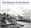 The King's Cross Story : 200 Years of History in the Railway Lands - Book