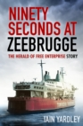 Ninety Seconds at Zeebrugge : The Herald of Free Enterprise Story - Book