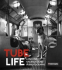 Tube Life : London's Underground in Photographs - Book