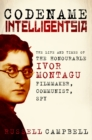 Codename Intelligentsia : The Life and Times of the Honourable Ivor Montagu, Filmmaker, Communist, Spy - Book
