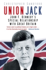Union Jack : John F. Kennedy's Special Relationship with Great Britain - eBook