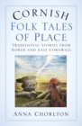 Cornish Folk Tales of Place : Traditional Stories from North and East Cornwall - Book