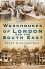 Workhouses of London and the South East - Book