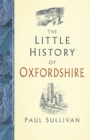 The Little History of Oxfordshire - Book