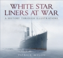 White Star Liners at War : A History Through Illustrations - Book