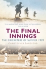 The Final Innings : The Cricketers of Summer 1939 - Book