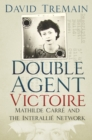 Double Agent Victoire : Mathilde Carre and the Interallie Network - eBook