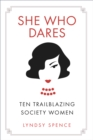 She Who Dares : Ten Trailblazing Society Women - Book