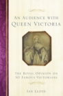 An Audience with Queen Victoria : The Royal Opinion on 30 Famous Victorians - Book