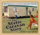 The Static Caravan Story : Britain's Favourite Holiday Home - Book