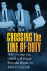 Crossing the Line of Duty : How Corruption, Greed and Sleaze Brought Down the Flying Squad - Book