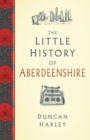 The Little History of Aberdeenshire - Book