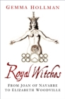 Royal Witches : From Joan of Navarre to Elizabeth Woodville - Book