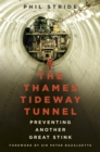 The Thames Tideway Tunnel : Preventing Another Great Stink - Book