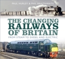 The Changing Railways of Britain : From Steam to Diesel and Electric - Book