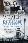 Women of the Durham Coalfield in the 19th Century : Hannah's Story - Book