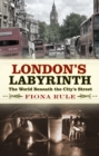 London's Labyrinth : The World Beneath the City's Streets - Book