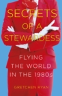 Secrets of a Stewardess : Flying the World in the 1980s - Book