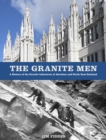 The Granite Men : A History of the Granite Industries of Aberdeen and North East Scotland - Book