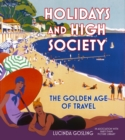 Holidays and High Society : The Golden Age of Travel - Book